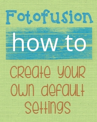 fotofusion how to create your own default settings
